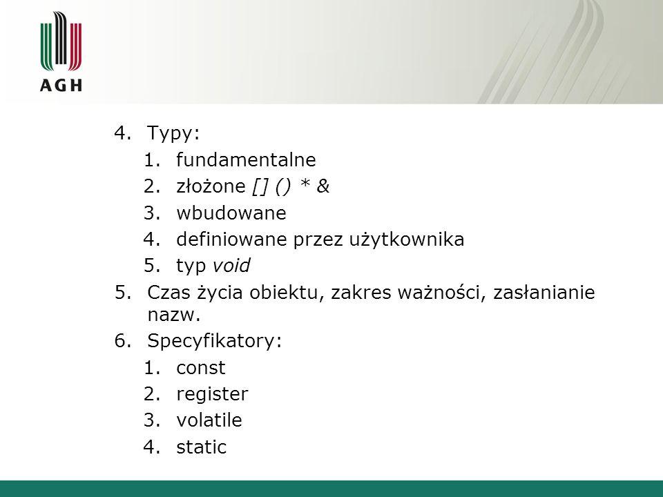 Typy: fundamentalne. złożone [] () * & wbudowane. definiowane przez użytkownika. typ void.